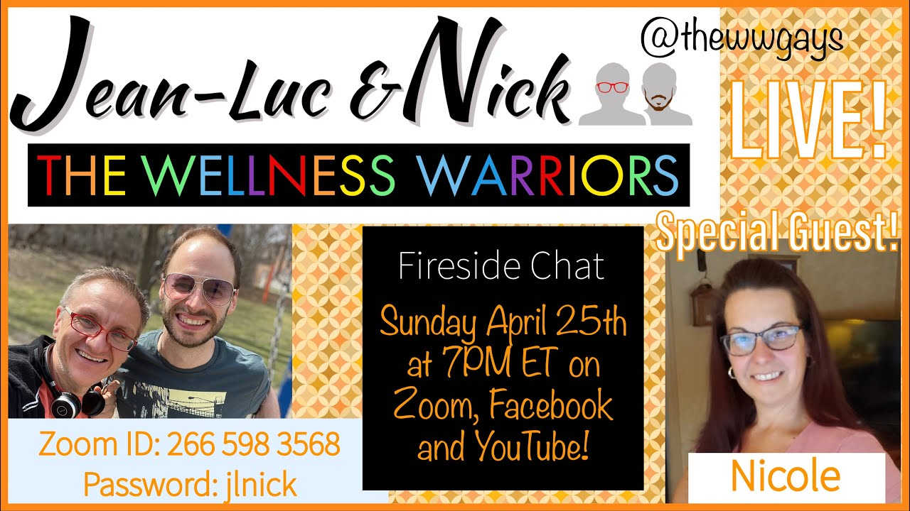 Wellness Warriors (WW Gays) Fireside Chat April 25th 2021 - Special Guest Nicole