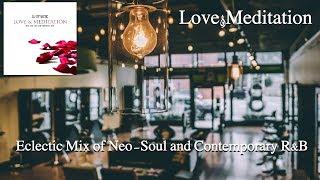 Love & Meditation - (Neo Soul - Contemporary R&B Mix)