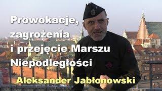 Prowokacje, zagrożenia i przejęcie Marszu Niepodległości - Aleksander Jabłonowski