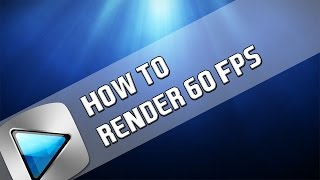 How To: Render 60FPS in Sony Vegas Pro 11, 12 and 13