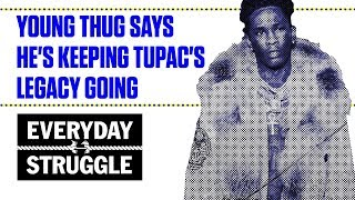Young Thug Wants to be the Next Tupac | Everyday Struggle