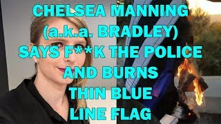 Chelsea Bradley Manning Says F The Police, Burns Thin Blue Line Flag - LEO Round Table 2019 S04E02f