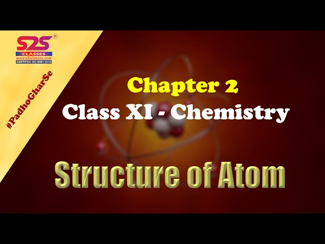 CLASS 11 CHEMISTRY - CHAPTER 2 - STRUCTURE OF ATOM - FULL CHAPTER ||  || S2S Classes | CBSE