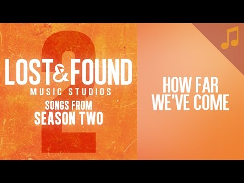 """""""How Far We've Come"""" (John) // Season 2 Songs from Lost & Found Music Studios"""