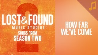 """How Far We've Come"" (John) // Season 2 Songs from Lost & Found Music Studios"
