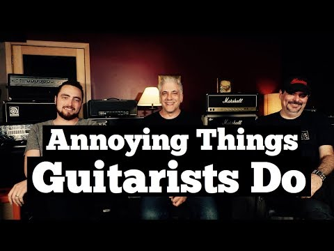 ANNOYING THINGS GUITARISTS DO → INCLUDING US