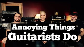 ANNOYING THINGS GUITARISTS DO → INCLUDING US!