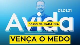 VENÇA O MEDO / A vida nossa de cada dia - 01/01/21