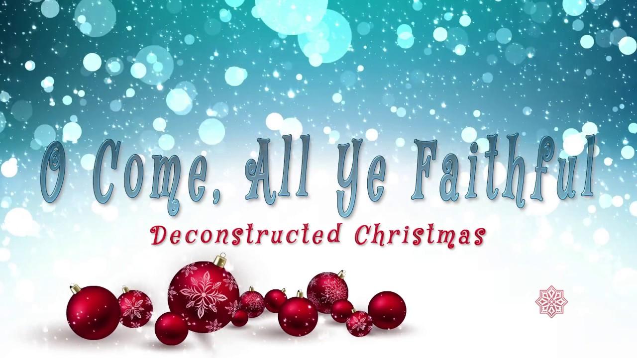 Deconstructed Christmas 2017 - O Come, All Ye Faithful - YouTube