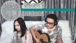 Video Fredy - Nanti (Aviwkila Cover) download MP3, 3GP, MP4, WEBM, AVI, FLV Juli 2018
