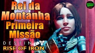 Destiny Rise of Iron - Primeira Missão: Rei da Montanha