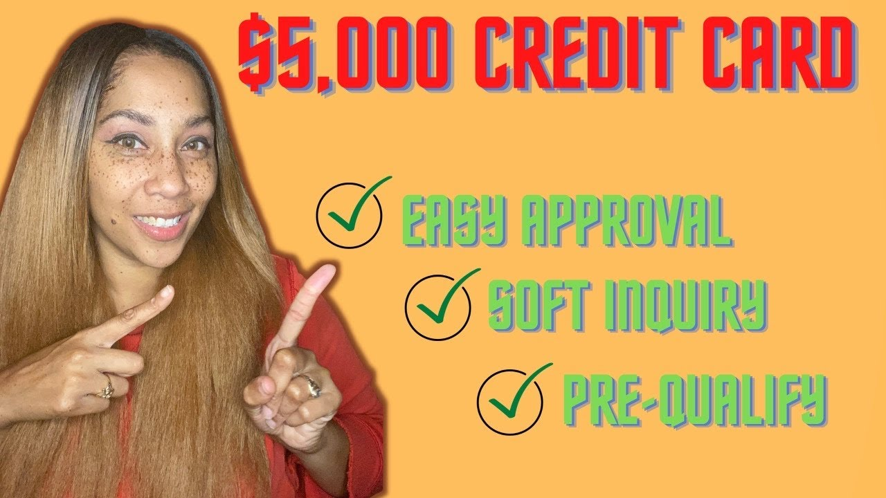 5000 credit card with easy approval soft inquiry to pre
