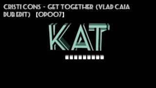Cristi Cons  -  Get Together  (Vlad Caia Dub Edit)  【OP007】
