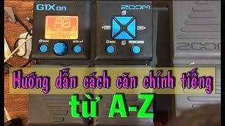 P2: Hướng dẫn căn tiếng clean và overdrive trong Zoom G1XOn