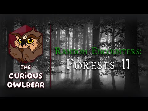 Random Encounters That Don't Suck - Forests (Part 2)  