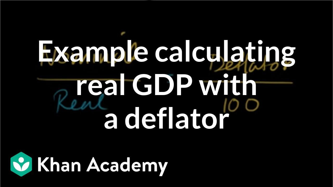 Example calculating real GDP with a deflator (video) | Khan Academy