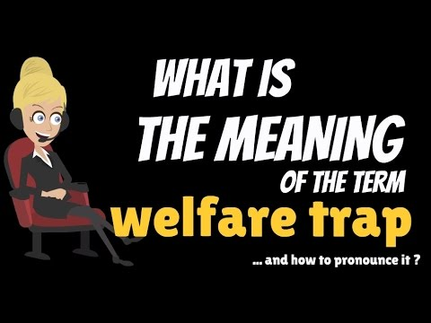 What is WELFARE TRAP? What does WELFARE TRAP mean? WELFARE TRAP meaning & explanation