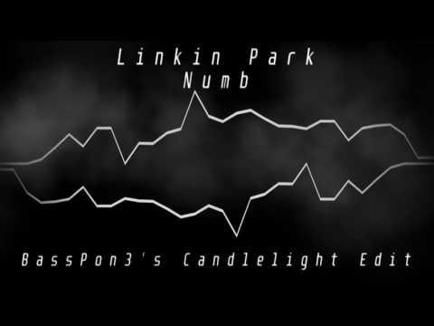 Linkin Park - Numb (BassPon3's Candlelight Edit) [RIP Chester Bennington]