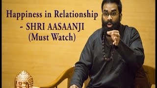Happiness in Relationship : Great Speech by Shri Aasaanji Must Watch