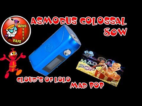 PETIT RETOUR !  ASMODUS COLOSSAL 80W + MAD POP CLOUD'S OF LOLO