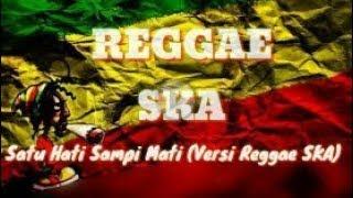 Satu Hati Sampai Mati - Thomas Arya Versi Reggae SKA Lyric