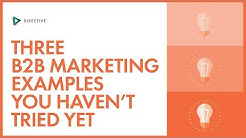 3 B2B Marketing Examples That You Haven't Tried Yet