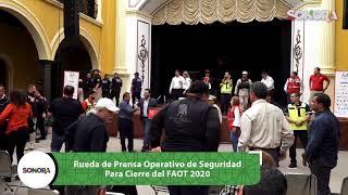 Rueda de prensa:  Operativo de seguridad para cierre del #FAOT2020 🎼