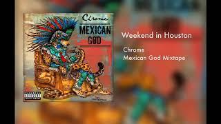 Chrome ft. Tex Mex Maverick - Weekend in Houston