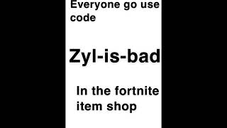 Code | zyl-is-bad | in the fortnite item shop.