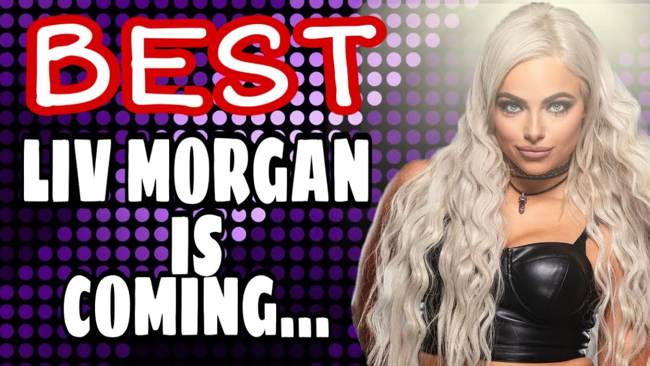 THE BEST LIV MORGAN IS COMING!
