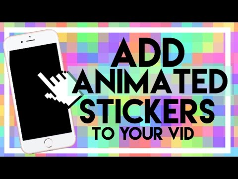 How To Add Animated Stickers To Your Video