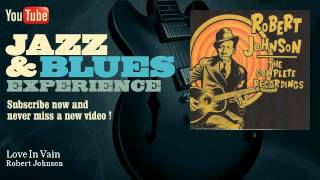 Robert Johnson - Love In Vain - JazzAndBluesExperience