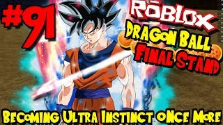 BECOMING ULTRA INSTINCT ONCE MORE! | Roblox: Dragon Ball Final Stand - Episode 91