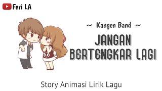 Kangen Band - Jangan Bertengkar Lagi | Lirik Animasi | Story whatsapp populer terbaru | Feri LA