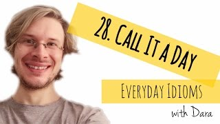 Learn English - Everyday Idioms #28. Call It a Day
