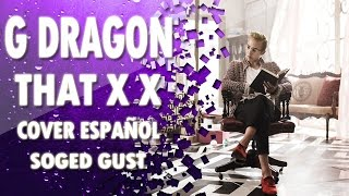 G Dragon - That XX (Cover Español) - Soged Gust