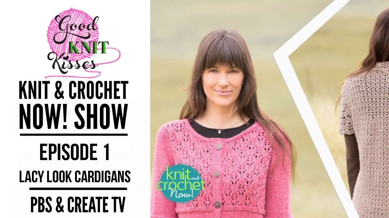 Knit And Crochet Now Episode 1 Lacy Cardigans Trailer