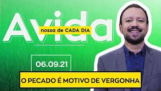 O PECADO É MOTIVO DE VERGONHA - 06/09/2021