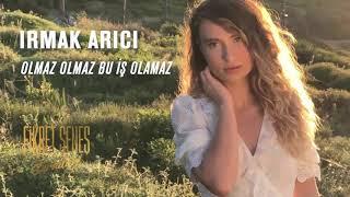 Irmak Arıcı- Olmaz Olmaz Bu iş olamaz (2019).mp3