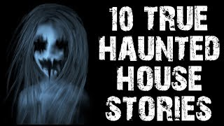 10 TRUE Terrifying Haunted House Horror Stories to Fuel Your Nightmares!   (Scary Stories)