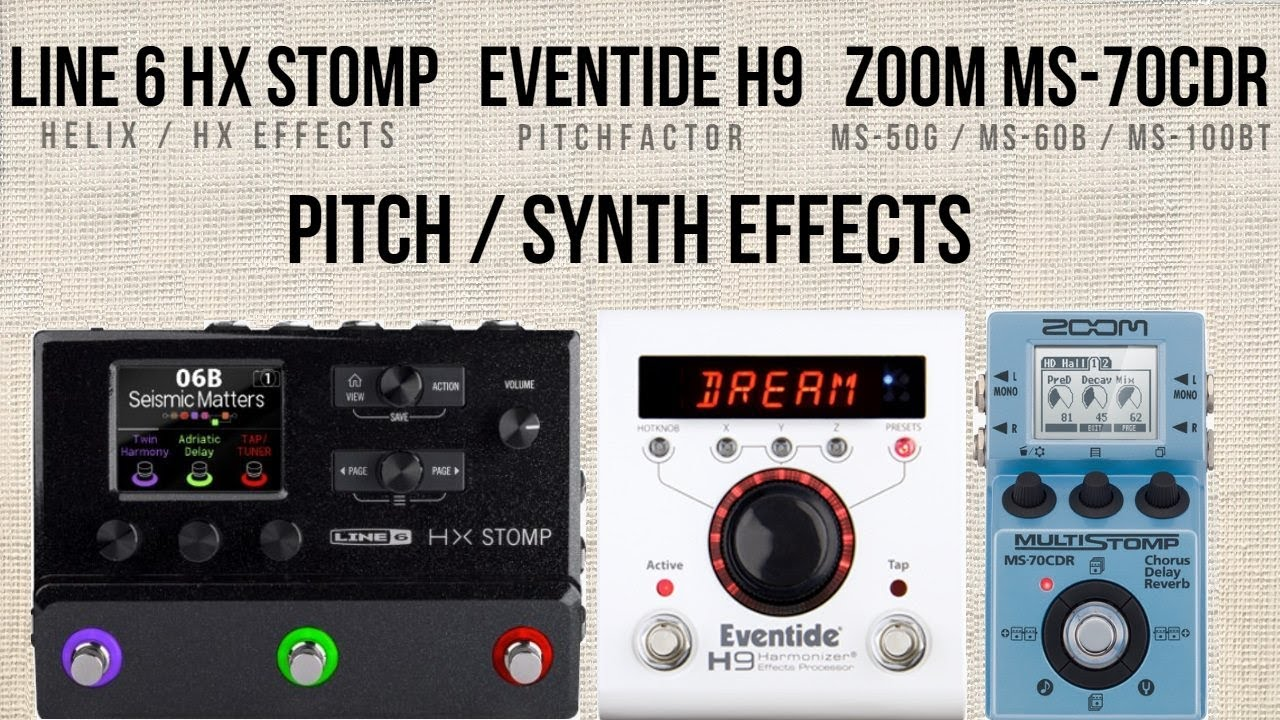 Pitch / Synth Effects - Line 6 HX Stomp, Eventide H9, Zoom MS-70CDR
