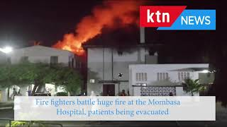 The Mombasa Hospital on fire, patients evacuated