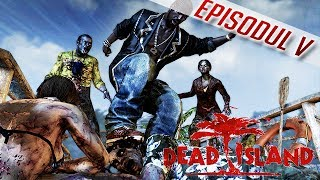 Dead Island Co-Op Gameplay/Walkthrough - Episodul 5 [RO/PC/HD]