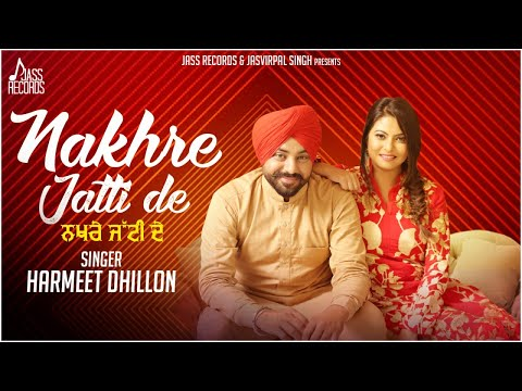 Nakhre Jatti De | (Full HD) | Harmeet Dhillon | New Punjabi Songs 2017 | Latest Punjabi Songs 2017