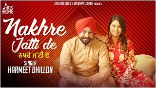 Nakhre Jatti De | (Full HD) | Harmeet Dhillon | New Punjabi Songs 2017 | Latest Punjabi Songs 2017