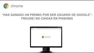 """[Google Chrome] """"Has ganado un premio por ser usuario de Google"""": Fraude! No caigas en Phishing"""