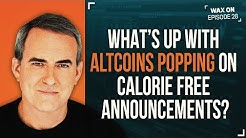 WAX ON: What's Up With Alt Coins Popping on Calorie Free Announcements