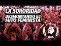 La SORORIDAD: Desmontando el argumentario FEMINISTA.