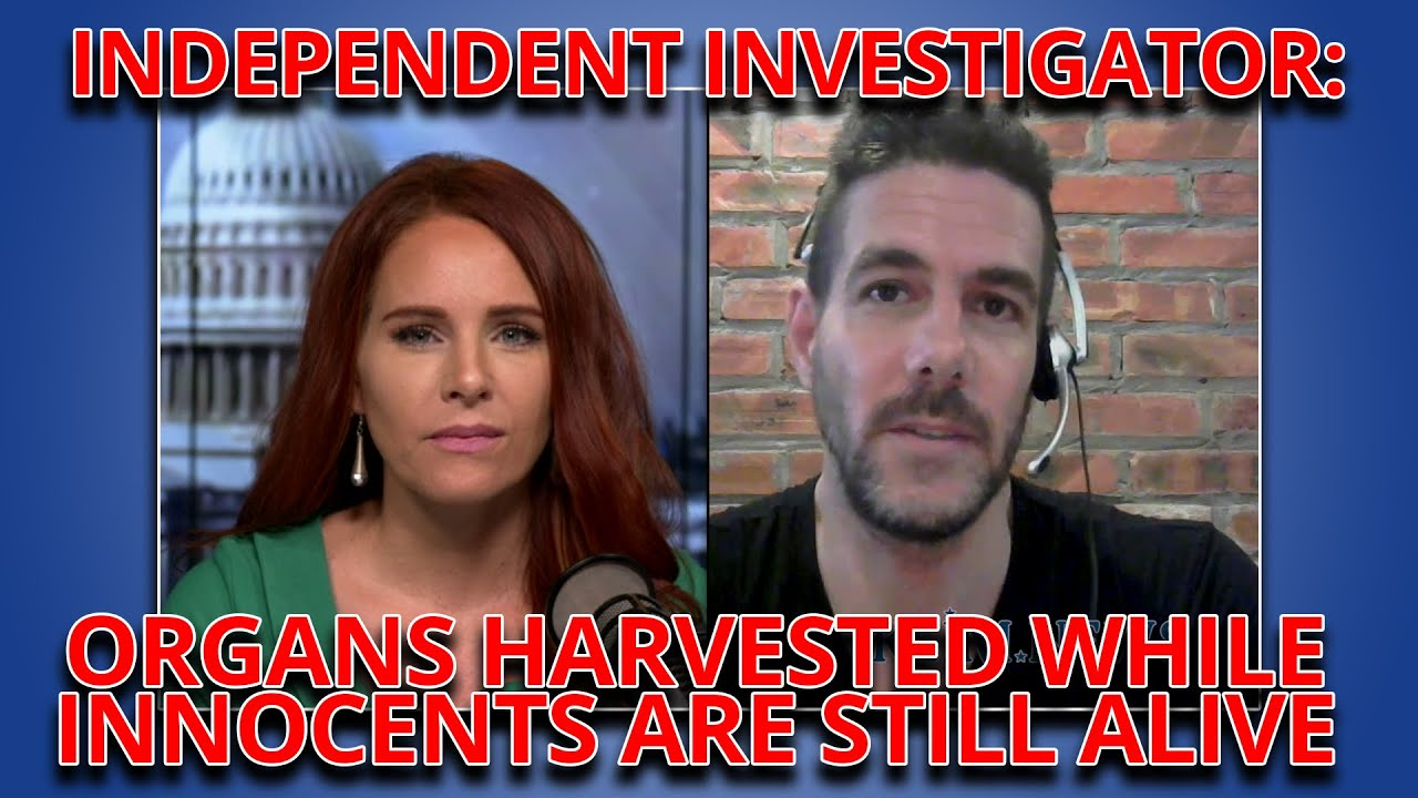 EXCLUSIVE: INDEPENDENT INVESTIGATOR SAYS ORGANS ARE BEING CUT OUT OF INNOCENTS WHILE STILL ALIVE