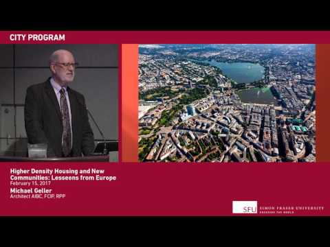 Higher Density Housing and New Communities —Lessons from Europe (SFU City Program lecture)